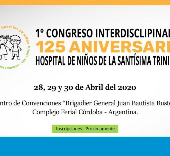 1º CONGRESO INTERDISCIPLINARIO: 125 ANIVERSARIO HOSPITAL DE NIÑOS DE LA SANTÍSIMA TRINIDAD – 28, 29 Y 30 de abril de 2020